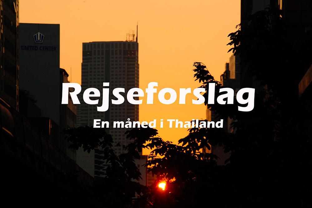 Ruteforslag: Thailand i to uger til en måned, hvad kan du nå?
